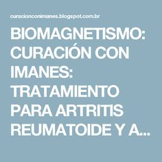 BIOMAGNETISMO: CURACIÓN CON IMANES: TRATAMIENTO PARA ARTRITIS REUMATOIDE Y ARTROSIS CON BIOMAGNETISMO (IMANES)