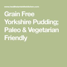 Grain Free Yorkshire Pudding; Paleo & Vegetarian Friendly