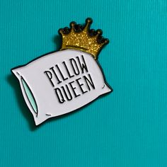 Enamel Pin: Pillow Queen