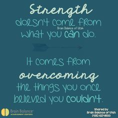 #Strength doesn't come from what you can do. It comes from #overcoming the things you once #believed you couldn't. #motivation #motivational #inspiring #quotesthatinspire #inspirational #inspire #motivate #strength #strong #keepgoing #Utah #brainbalance #addressthecause