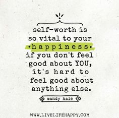 If you don't feel good about YOU, it's hard to feel good about anything else.