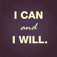 I can &I will