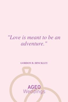 Love is meant to be an adventure - Gordon B.