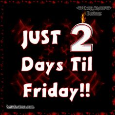 Wednesday - Just 2 days til Friday!!! days friday days of the week wednesday weekdays wednesday greeting