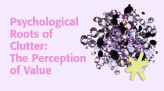 Psychological Roots of Clutter: The Perception of Value