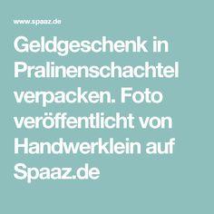 Geldgeschenk in Pralinenschachtel verpacken. Foto veröffentlicht von Handwerklein auf Spaaz.de