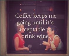 Coffee Keeps Me Going Until It Is Acceptable To Drink Wine Pictures, Photos, and Images for Facebook, Tumblr, Pinterest, and Twitter