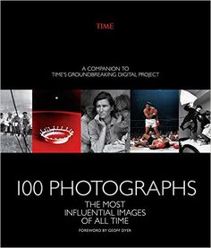 100 Photographs: The Most Influential Images of All Time: The Editors of TIME Magazine: 9781618931603: Amazon.com: Books