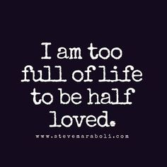 Too full of life