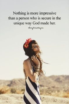 True... None of use are perfect; we are all the way God intended us to be. Embrace it. - Allison