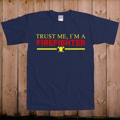 Trust Me I'm a Firefighter T-shirt mens Womens by teesandmoretees