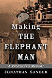 Making the Elephant Man: A Producer's Memoir Reviewed By Norm Goldman of Bookpleasures.com