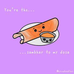 You're the sambhar to my dosa - Clou,clouer Funny Food Puns, Food Jokes, Cute Cartoon Drawings, Easy Drawings, Indian Puns, Food Drawing Easy, Pun Quotes, Comida India, Food Doodles