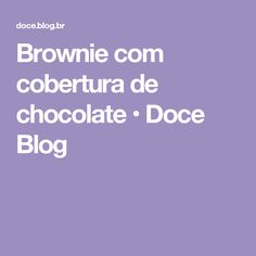 Brownie com cobertura de chocolate • Doce Blog