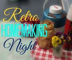 Vintage Ladies Night. Fun party theme celebrating retro homemaking. LDS Relief Society Homemaking Activity.