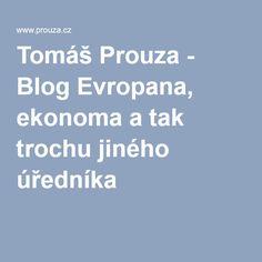 Tomáš Prouza - Blog Evropana, ekonoma a tak trochu jiného úředníka
