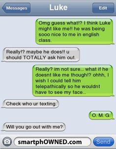 Relationships - Lukeomg guess what!? i think Luke might like me!! he was being sooo nice to me in english class.really!? maybe he does!! u should TOTALLY ask him out.really? im not sure... what if he doesnt like me though!? ohhh, i wish i could tell him telepathically so he wouldnt have to see my face...check who ur texting. O. M. G.will you go out with me?