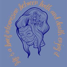 Life is just a brief intermission between birth and death.. Enjoy it ..  Day of the dead super soft comfy racerback tank in a vintage blue with orange art.