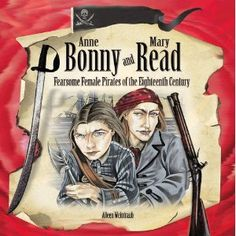 Anne Bonny and Mary Read: Fearsome Female Pirates of the Eighteenth Century (Tony Stead Nonfiction Independent Reading Collections)