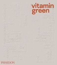 Vitamin Green. The definitive book on contemporary sustainable design and architecture from around the world