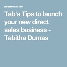 Tab's Tips to launch your new direct sales business - Tabitha Dumas