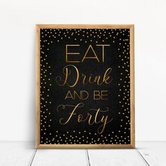 Eat Drink and be Forty, Happy 40th Birthday Sign, Cheers to 40 Years, Birthday Ideas, Confetti Gold Party Decoration, Birthday décor #EB08 40th Birthday Party Themes, Happy 80th Birthday, Birthday Cheers, Thirty Birthday, Happy 50th, Birthday Ideas, Gold Party Decorations, Confetti, Sign