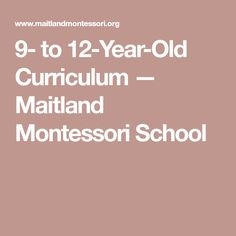 9- to 12-Year-Old Curriculum — Maitland Montessori School