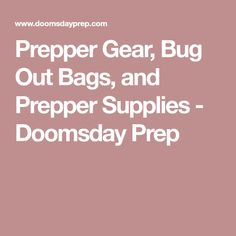 Prepper Gear, Bug Out Bags, and Prepper Supplies - Doomsday Prep