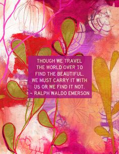 Ralph Waldo Emerson means that beauty comes from withinin. To find beauty elsewhere, beauty must be carried around in our hearts and minds. Nature gives us self-knowledge. When we find the beauty in nature, we become a little more beautiful ourselves. Great Quotes, Quotes To Live By, Me Quotes, Inspirational Quotes, People Quotes, Lyric Quotes, Wisdom Quotes, Pretty Words, Beautiful Words