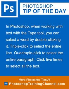 In Photoshop, when working with text with the Type tool, you can select a word by double-clicking it. Triple-click to select the entire line. Quadruple-click to select the entire paragraph. Click five times to select all the text.