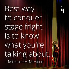Best way to conquer stage fright is to know what you're talking about. – Michael H Mescon #quote