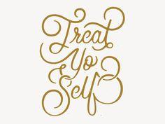 Treat Yo Self by Katherine Rainey