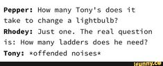 Pepper: How many Tony's does it take to change a lightbulb? The real question is: How many ladders does he need? Funny Marvel Memes, Marvel Jokes, Dc Memes, Avengers Memes, Marvel Dc Comics, Marvel Avengers, Funny Memes, Hilarious, Superhero Memes