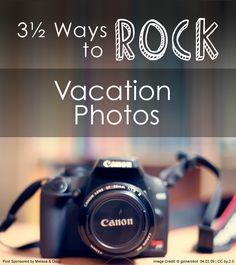 3½ SIMPLE ways to capture gorgeous vacation photos