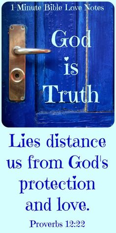 If God is Truth, it makes sense that lies will distance us from Him. We must be careful to be honest because it's the right thing to do and because it protects us from harm. Double click image to read 1-minute devotion about this subject.