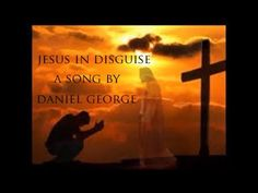 Jesus In Disguise a song about Jesus and His love.