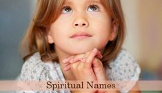 Spiritual Names are very often used by parents who practice spiritual work They are often used by parents who want their babies to have names with a meaning
