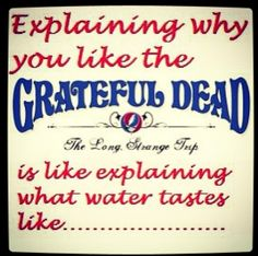 To a Deadhead no words necessary just a smile, for those that aren't I really feel sad in my heart for them. Grateful Dead Quotes, Grateful Dead Image, Grateful Dead Poster, Dead And Company, Forever Grateful, Good Ole, Cool Bands, Good Music, Peace