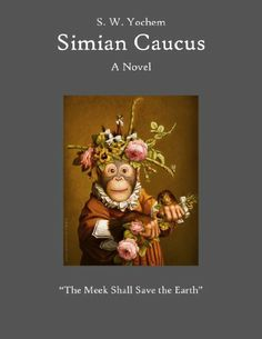 Simian Caucus by S.W. Yochem. $9.99. Publisher: Hephaestus Press; 1 edition (October 12, 2011). 440 pages