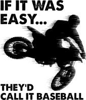Motocross Sayings Dirt Bike Jokes Funny Shirts If It Was Easy They'd Call It Baseball