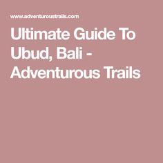 Ultimate Guide To Ubud, Bali - Adventurous Trails