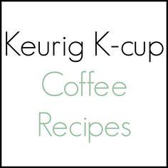 Keurig K cup coffee recipes