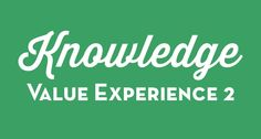 Knowledge Value Experience 2 | The Personal Progress Helper