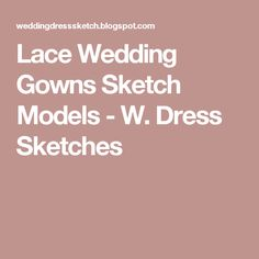 Lace Wedding Gowns Sketch Models - W. Dress Sketches