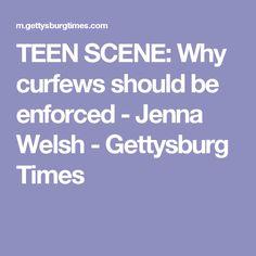 TEEN SCENE: Why curfews should be enforced - Jenna Welsh - Gettysburg Times