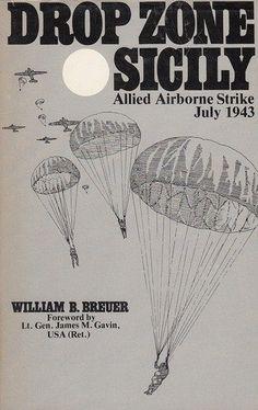 1943, Allied invasion of Sicily: William B. Breuer, Drop Zone Sicily: Allied Airborne Strike, July 1943 (Presidio, 1983)