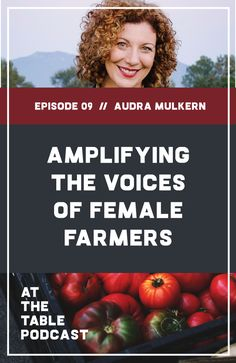 """I talk to Audra Mulkern of """"The Female Farmer Project,"""" about the role of women in agriculture and how we as consumers can support our farmers."""