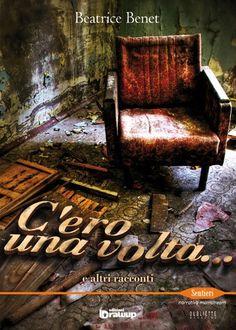 """Terza pubblicazione della sottocollana Oubliette: """"C'ero una volta... e altri racconti"""" di Beatrice Benet"""