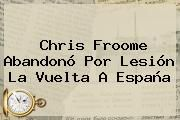 http://tecnoautos.com/wp-content/uploads/imagenes/tendencias/thumbs/chris-froome-abandono-por-lesion-la-vuelta-a-espana.jpg Vuelta a España. Chris Froome abandonó por lesión la Vuelta a España, Enlaces, Imágenes, Videos y Tweets - http://tecnoautos.com/actualidad/vuelta-a-espana-chris-froome-abandono-por-lesion-la-vuelta-a-espana/