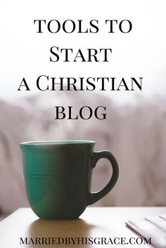 Tools to use to start a Christian Blog. MarriedbyHisGrace.com